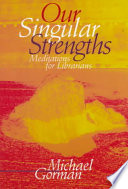 Our singular strengths : meditations for librarians /