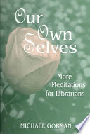 Our own selves : more meditations for librarians /