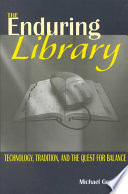 The enduring library : technology, tradition, and the quest for balance /