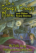 In a creepy, creepy place and other scary stories /