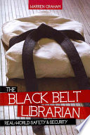 The black belt librarian : real-world safety & security /