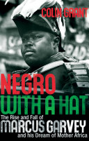 Negro with a hat : the rise and fall of Marcus Garvey /
