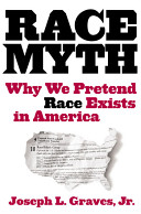 The race myth : why we pretend race exists in America /