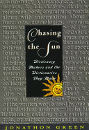 Chasing the sun : dictionary makers and the dictionaries they made /