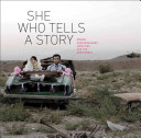 She who tells a story : women photographers from Iran and the Arab world /