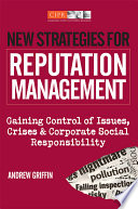 New strategies for reputation management gaining control of issues, crises & corporate social responsibility /