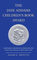 The Jane Addams Children's Book Award : honoring children's literature for peace and social justice since 1953 /