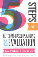 Five steps of outcome-based planning and evaluation for public libraries /