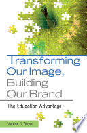 Transforming our image, building our brand : the education advantage /