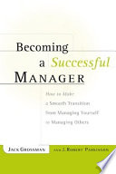 Becoming a successful manager : how to make a smooth transition from managing yourself to managing others /