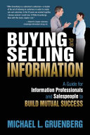 Buying and selling information : a guide for information professionals and salespeople to build mutual success /
