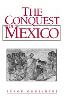 The conquest of Mexico : the incorporation of Indian societies into the Western world, 16th-18th centuries /