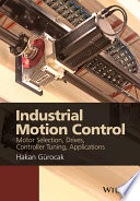 Industrial motion control : motor selection, drives, controller tuning, applications /