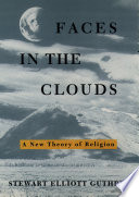 Faces in the clouds : a new theory of religion /