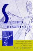 Sapphic primitivism : productions of race, class, and sexuality in key works of modern fiction /