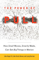 The power of pull : how small moves, smartly made, can set big things in motion /