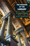 The meaning of the library : a cultural history /