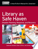 Library as safe haven : disaster planning, response, and recovery : a how-to-do-it manual for librarians /