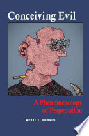 Conceiving evil : a phenomenology of perpetration /