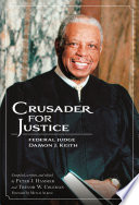 Crusader for justice : federal judge Damon J. Keith /