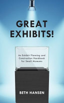 Great exhibits! : an exhibit planning and construction handbook for small museums /