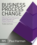 Business process change a business process management guide for managers and process professionals, third edition /