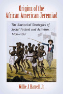 Origins of the African American jeremiad : the rhetorical strategies of social protest and activism, 1760-1861 /