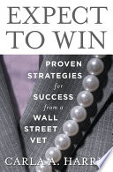 Expect to win : proven strategies for success from a Wall Street vet /