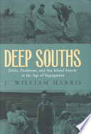 Deep Souths : Delta, Piedmont, and Sea Island society in the age of segregation /