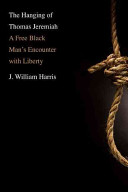 The hanging of Thomas Jeremiah : a free Black man's encounter with liberty /