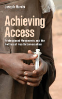 Achieving access : professional movements and the politics of health universalism /
