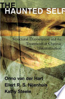 The haunted self : structural dissociation and the treatment of chronic traumatization /