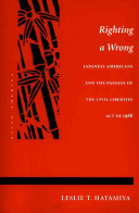 Righting a wrong : Japanese Americans and the passage of the Civil Liberties Act of 1988 /