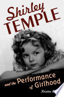 Shirley Temple and the performance of girlhood /