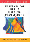 Supervision in the helping professions : an individual, group and organizational approach /