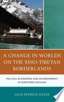 A change in worlds on the Sino-Tibetan borderlands : politics, economies, and environments in Northern Sichuan /