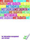 Metadata for information management and retrieval /