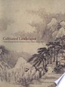 Cultivated landscapes : Chinese paintings from the collection of Marie-Hélène and Guy Weill /