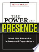 The power of presence unlock your potential to influence and engage others /