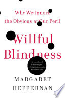 Willful blindness : why we ignore the obvious at our peril /