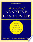 The practice of adaptive leadership : tools and tactics for changing your organization and the world /