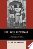 "Relief work as pilgrimage : ""Mademoiselle Miss Elsie"" in Southern France, 1945-1948 /"