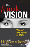 The female vision : women's real power at work /