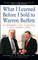 What I learned before I sold to Warren Buffett : an entrepreneur's guide to developing a highly successful company /