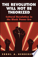 The Revolution Will Not Be Theorized Cultural Revolution in the Black Power Era /
