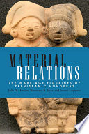 Material relations : the marriage figurines of prehispanic Honduras /