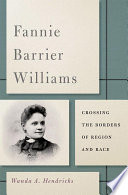 Fannie Barrier Williams : crossing the borders of region and race /