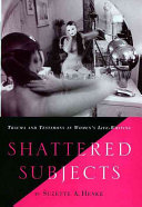 Shattered subjects : trauma and testimony in women's life-writing /
