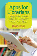 Apps for librarians : using the best mobile technology to educate, create, and engage /