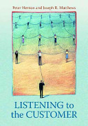 Listening to the customer / Peter Hernon and Joseph R. Matthews.
